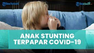 Kondisi Anak Mengalami Stunting dan Terpapar Covid-19