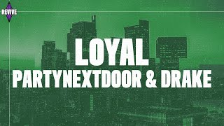 PARTYNEXTDOOR   Loyal (Lyrics) Ft. Drake
