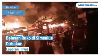 Video Kebakaran Hebat Hanguskan Belasan Ruko di Simeule