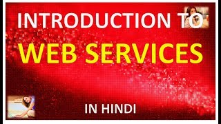 INTRODUCTION TO WEB SERVICES IN HINDI