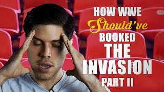 How WWE Should Have Booked The Invasion - Part II