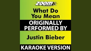 What Do You Mean (No Backing Vocals) (Karaoke Version) (Originally Performed By Justin Bieber)