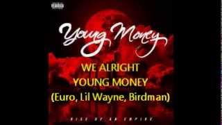 We Alright Young Money (Lil Wayne/Birdman/Euro) Clean with Lyrics