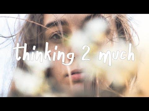 Thinking 2 Much - Jeremy Zucker