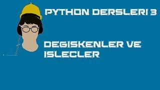 python dersleri 3  değişkenler ve işleçler