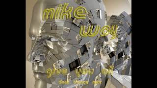 MIKE WAY (Give You All) Dark Trance Mix