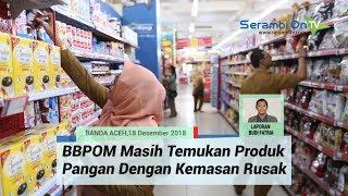Lakukan Sidak, BBPOM Banda Aceh Masih Temukan Produk Pangan dengan Kemasan Rusak