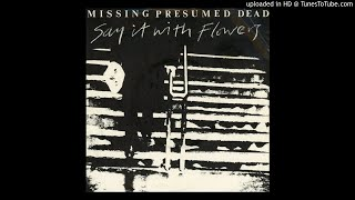 Missing Presumed Dead - Say It With Flowers [1979]