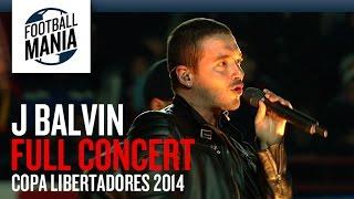 J Balvin - Full Concert - Copa Libertadores 2014 Final - Opening Show