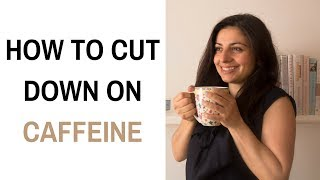 How To Cut Down On Caffeine