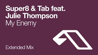 Super8 & Tab feat. Julie Thompson - My Enemy (Extended Mix)