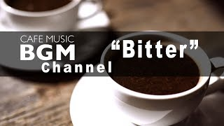 "Cafe Music BGM channel - NEW SONGS ""Bitter"" - Lo-fi Jazzy Hip Hop"