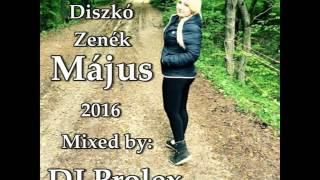 Legjobb Diszkó Zenék Party Mix 2016 Május (DJ Prolex)