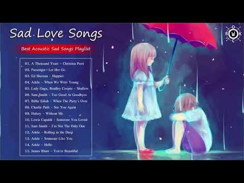 Acoustic Sad Songs | Best Sad Love Songs 2019 | Sad Songs Playlist