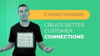 How to Create Better Customer Connection [5 Things Thursday]