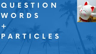Question words with particles - important phrases for natural Japanese