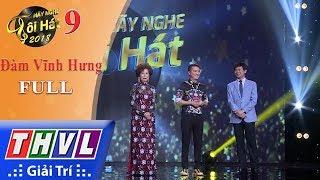 THVL | Hãy nghe tôi hát Mùa 3 – Tập 9: Ca sĩ Đàm Vĩnh Hưng