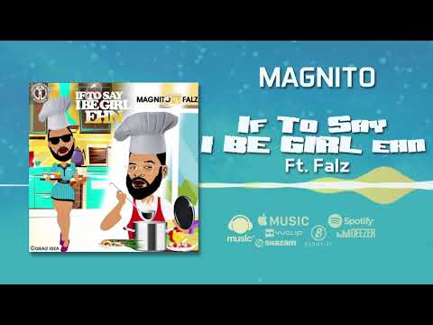 Magnito - If To Say I Be Girl Ehn [Official Audio] ft. Falz