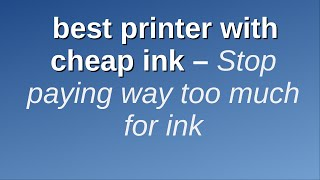 best printer with cheap ink – Stop paying way too much for ink