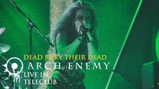 ARCH ENEMY - Dead Bury Their Dead (Live in TeleClub, Ekaterinburg 2017)