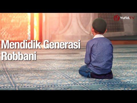 Mendidik Generasi Robbani - Ustadz Dr. Musyafa Ad Dariny, MA