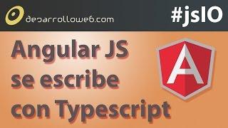 AngularJS 2.0 se escribe con Typescript #jsIO