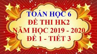 Toán học lớp 6 - Đề thi HK2 năm học 2019 - 2020 - Đề 1 - Tiết 3