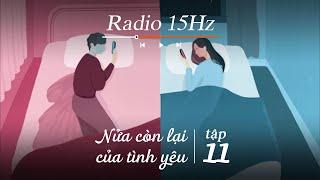 Radio 15Hz   Tập 11: Những lời chia tay đau lòng nhất đến từ nửa còn lại của tình yêu
