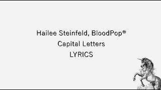 Hailee Steinfeld, BloodPop - Capital Letters [Lyrics]