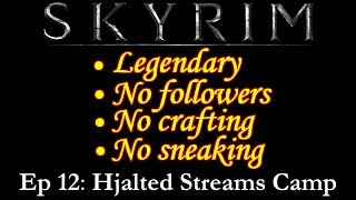 Hjalted Streams Camp: Skyrim Legendary, no followers, crafts, or sneak- Episode 12