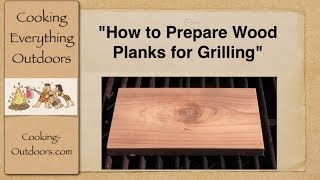 How To Prepare Wood Planks For Grilling | Easy Grilling Tips | Cooking Outdoors