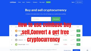 How to use coinbase buy/sell/Convert/bitcoin/any cryptocurrency & get free cryptocurrency (English)