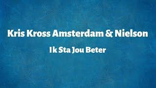Kris Kross Amsterdam & Nielson   Ik Sta Jou Beter   Lyrics
