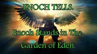 ENOCH TELLS. Enoch Stands in The Garden of Eden.