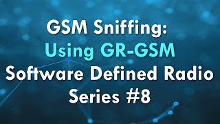 GSM Sniffing: Using GR-GSM - Software Defined Radio Series #8