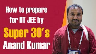 How to prepare for IIT JEE by Super 30's Anand Kumar