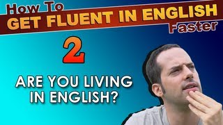 2 - Are YOU LIVING in English? - How To Speak Fluent English Confidently - English Learning Tips