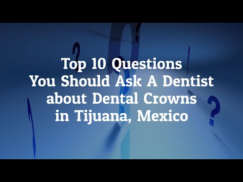 Top 10 Questions to Ask the Dentist before Going for Dental Crowns in Tijuana, Mexico