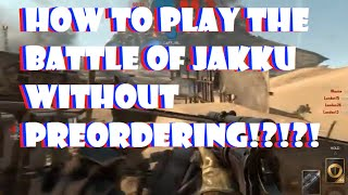 Star Wars Battlefront (HOW TO PLAY THE BATTLE OF JAKKU WITHOUT PREORDERING!?!?!)