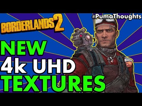 Thoughts on the New Borderlands 2 4k UHD Texture Pack (2019 4k 60fps Update for PC) #PumaThoughts