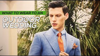 What To Wear To An Outdoor Wedding - What Type Of Suit Men Should Wear - Outfit And Attire Advice
