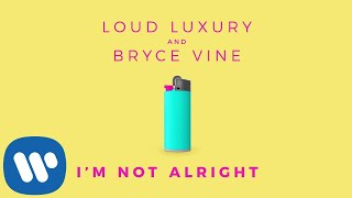 Loud Luxury and Bryce Vine - I'm Not Alright [Official HD Audio]