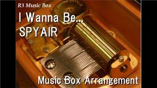 """I Wanna Be.../SPYAIR [Music Box] (Anime """"Gintama. Shirogane no Tamashii-hen"""" OP)"""