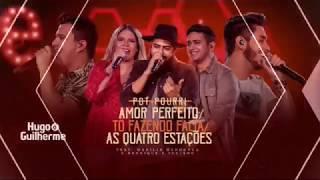 Amor Perfeito - To Fazendo Falta - As Quatros Estações ( Pot Pourri) Hugo E Guilherme Part. Henriq.