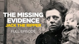 The Missing Evidence: Jack the Ripper (Full Episode)