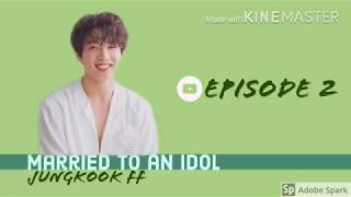 Married To An Idol   Jungkook FF 전정국   S1 EP2