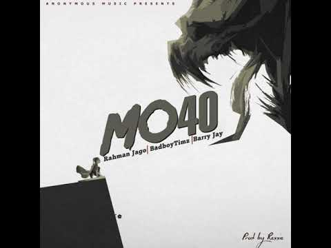 Anonymous Music - Mo40 (Featuring Rahman Jago, Bad Boy Timz & Barry Jhay) (Official Audio)
