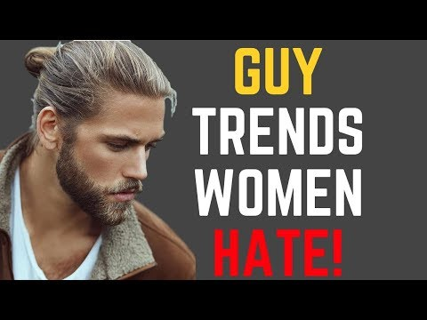 8 Guy Trends Women HATE!