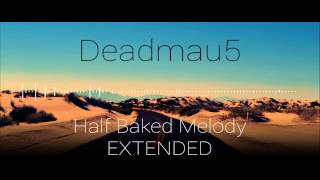 Deadmau5 Unreleased   Half Baked Melody EXTENDED