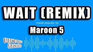 Maroon 5 ft. A Boogie wit da Hoodie - Wait (Remix) (Karaoke Version)